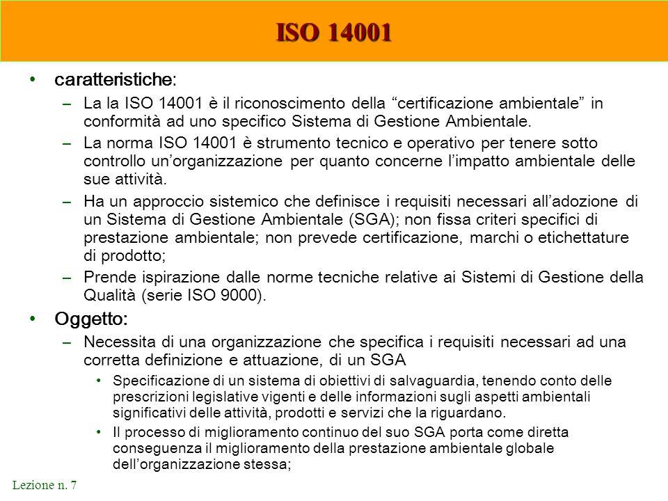 """Lezione n. 7 ISO 14001 caratteristiche: –La la ISO 14001 è il riconoscimento della """"certificazione ambientale"""" in conformità ad uno specifico Sistema"""