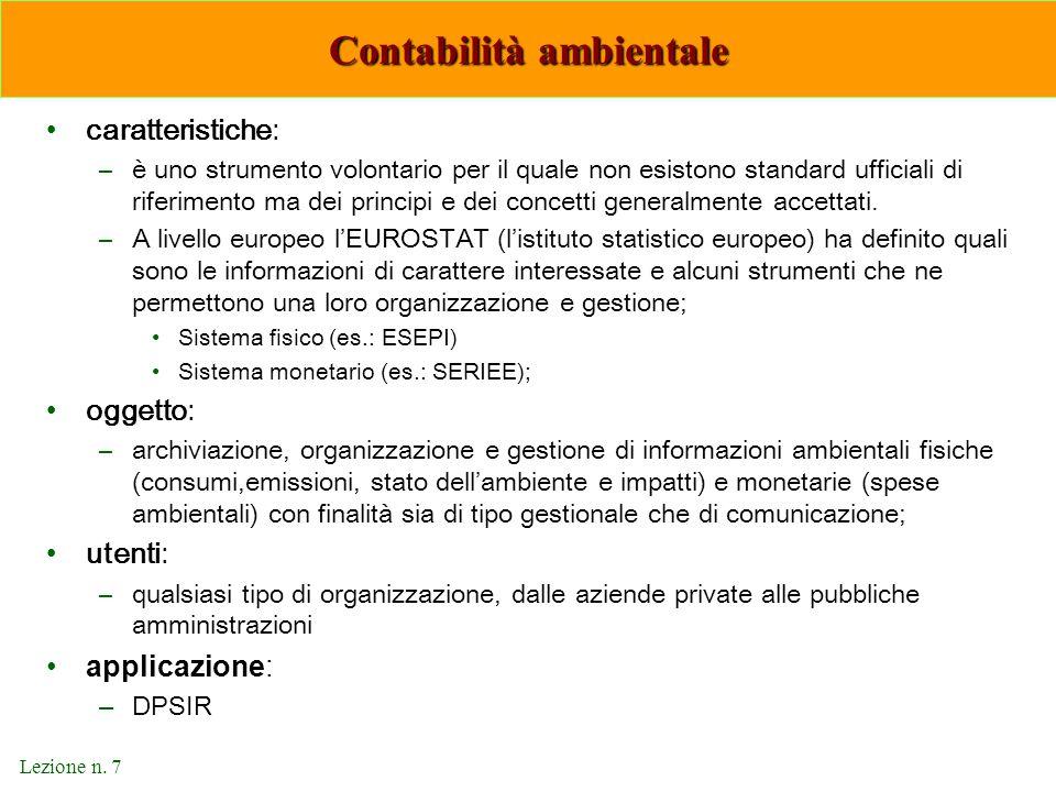 Lezione n. 7 Contabilità ambientale caratteristiche: –è uno strumento volontario per il quale non esistono standard ufficiali di riferimento ma dei pr