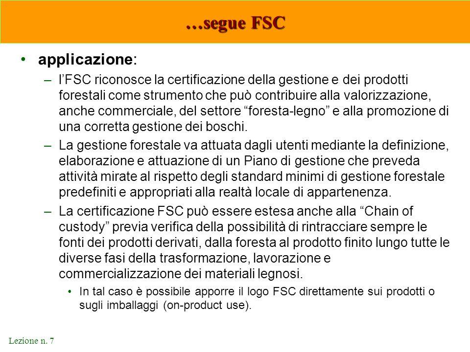 Lezione n. 7 …segue FSC applicazione: –l'FSC riconosce la certificazione della gestione e dei prodotti forestali come strumento che può contribuire al