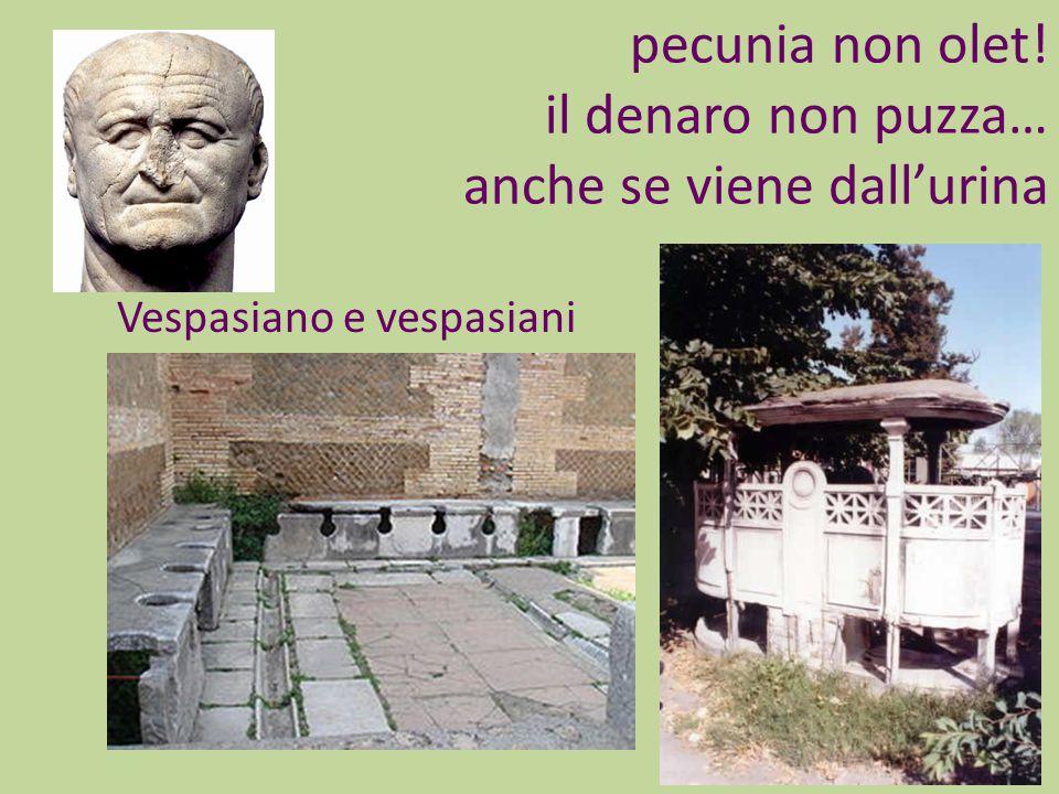 pecunia non olet! il denaro non puzza… anche se viene dall'urina Vespasiano e vespasiani