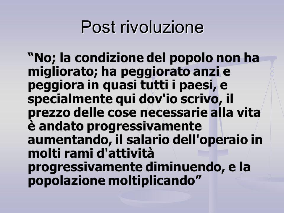 """Post rivoluzione """"No; la condizione del popolo non ha migliorato; ha peggiorato anzi e peggiora in quasi tutti i paesi, e specialmente qui dov'io scri"""