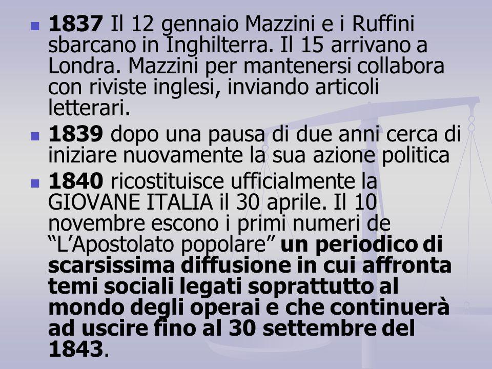 1837 Il 12 gennaio Mazzini e i Ruffini sbarcano in Inghilterra. Il 15 arrivano a Londra. Mazzini per mantenersi collabora con riviste inglesi, inviand