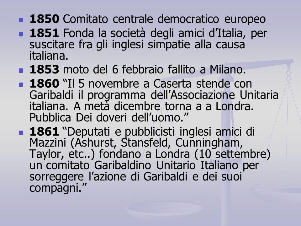 1850 Comitato centrale democratico europeo 1851 Fonda la società degli amici d'Italia, per suscitare fra gli inglesi simpatie alla causa italiana. 185