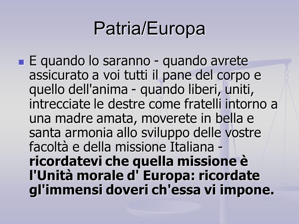 Patria/Europa E quando lo saranno - quando avrete assicurato a voi tutti il pane del corpo e quello dell'anima - quando liberi, uniti, intrecciate le