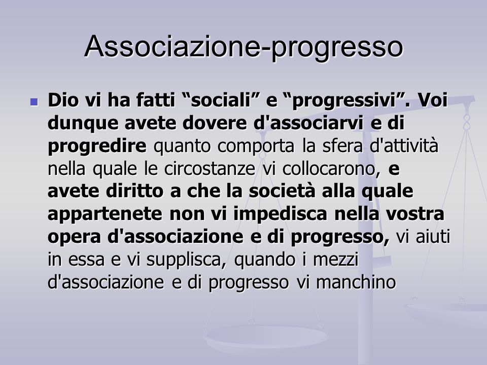 """Associazione-progresso Dio vi ha fatti """"sociali"""" e """"progressivi"""". Voi dunque avete dovere d'associarvi e di progredire quanto comporta la sfera d'atti"""