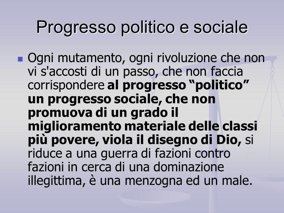 """Progresso politico e sociale Ogni mutamento, ogni rivoluzione che non vi s'accosti di un passo, che non faccia corrispondere al progresso """"politico"""" u"""