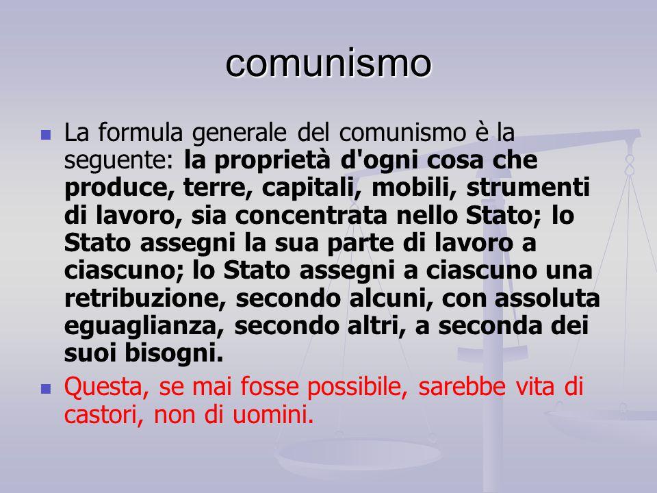 comunismo La formula generale del comunismo è la seguente: la proprietà d'ogni cosa che produce, terre, capitali, mobili, strumenti di lavoro, sia con