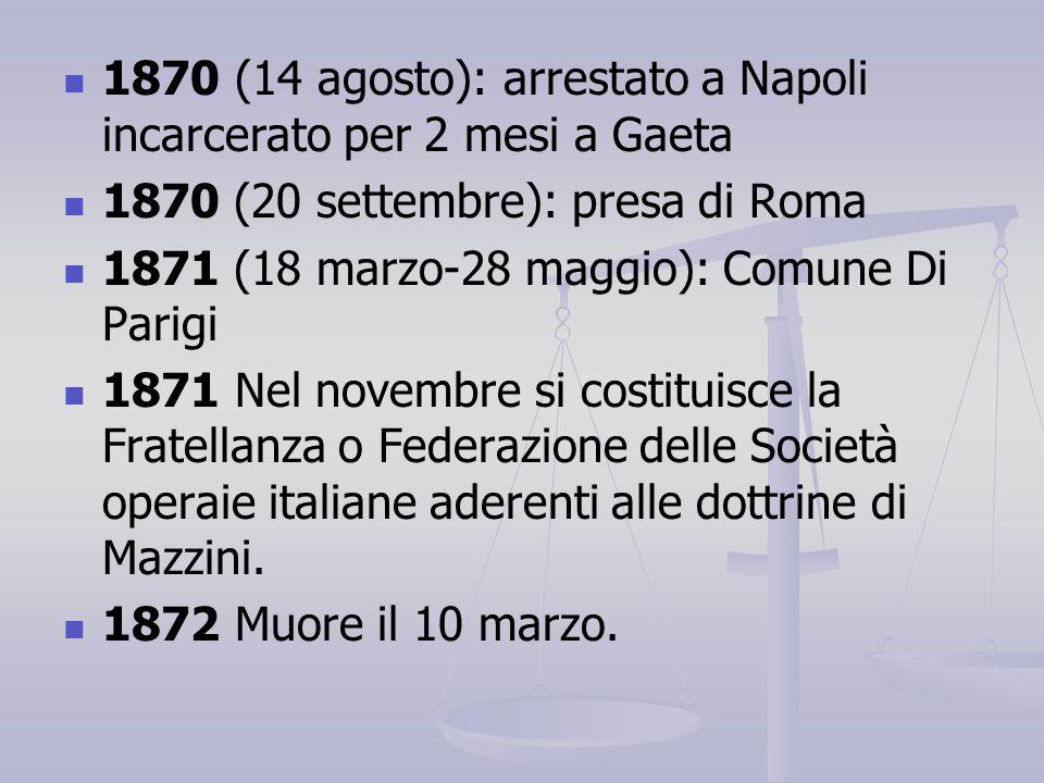 1870 (14 agosto): arrestato a Napoli incarcerato per 2 mesi a Gaeta 1870 (20 settembre): presa di Roma 1871 (18 marzo-28 maggio): Comune Di Parigi 187