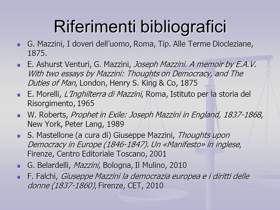 Riferimenti bibliografici G. Mazzini, I doveri dell'uomo, Roma, Tip. Alle Terme Diocleziane, 1875. G. Mazzini, I doveri dell'uomo, Roma, Tip. Alle Ter