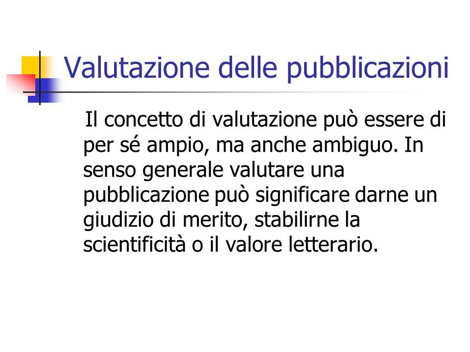 Valutazione delle pubblicazioni Il concetto di valutazione può essere di per sé ampio, ma anche ambiguo. In senso generale valutare una pubblicazione