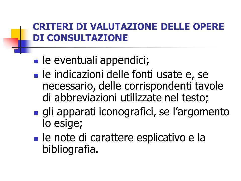 CRITERI DI VALUTAZIONE DELLE OPERE DI CONSULTAZIONE le eventuali appendici; le indicazioni delle fonti usate e, se necessario, delle corrispondenti ta
