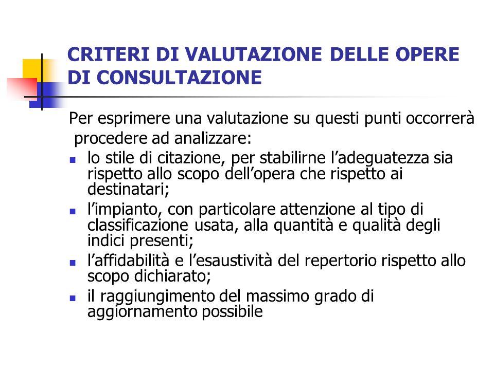 CRITERI DI VALUTAZIONE DELLE OPERE DI CONSULTAZIONE Per esprimere una valutazione su questi punti occorrerà procedere ad analizzare: lo stile di citaz