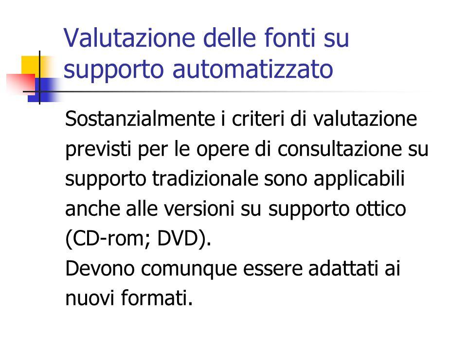 Valutazione delle fonti su supporto automatizzato Sostanzialmente i criteri di valutazione previsti per le opere di consultazione su supporto tradizio
