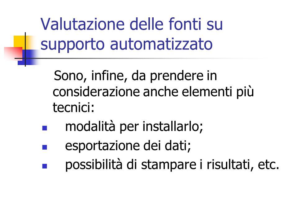 Valutazione delle fonti su supporto automatizzato Sono, infine, da prendere in considerazione anche elementi più tecnici: modalità per installarlo; es