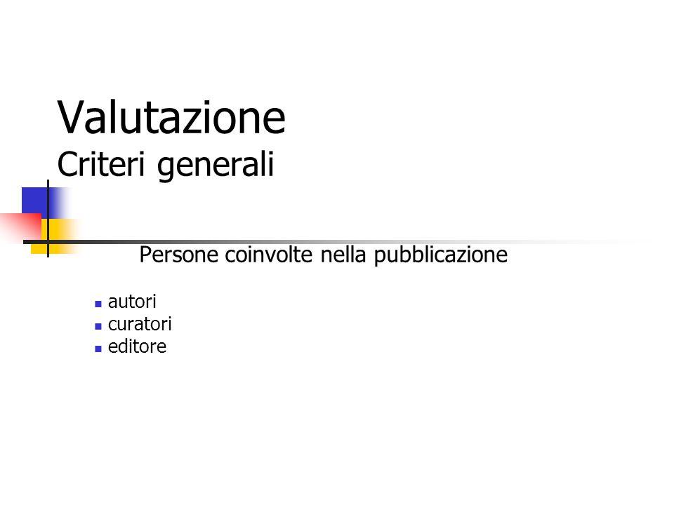 Valutazione Criteri generali Persone coinvolte nella pubblicazione autori curatori editore