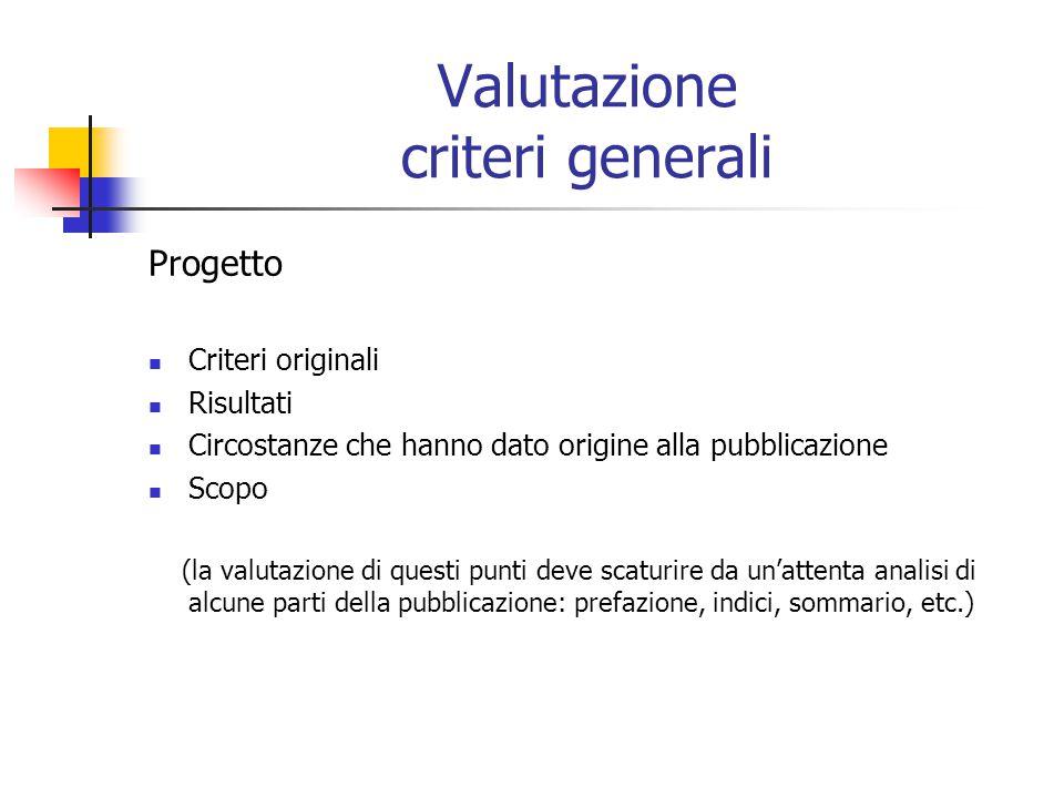 Valutazione criteri generali Progetto Criteri originali Risultati Circostanze che hanno dato origine alla pubblicazione Scopo (la valutazione di quest