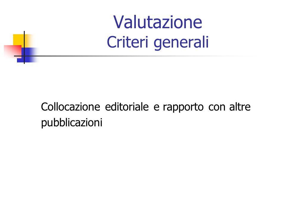 Valutazione Criteri generali Collocazione editoriale e rapporto con altre pubblicazioni