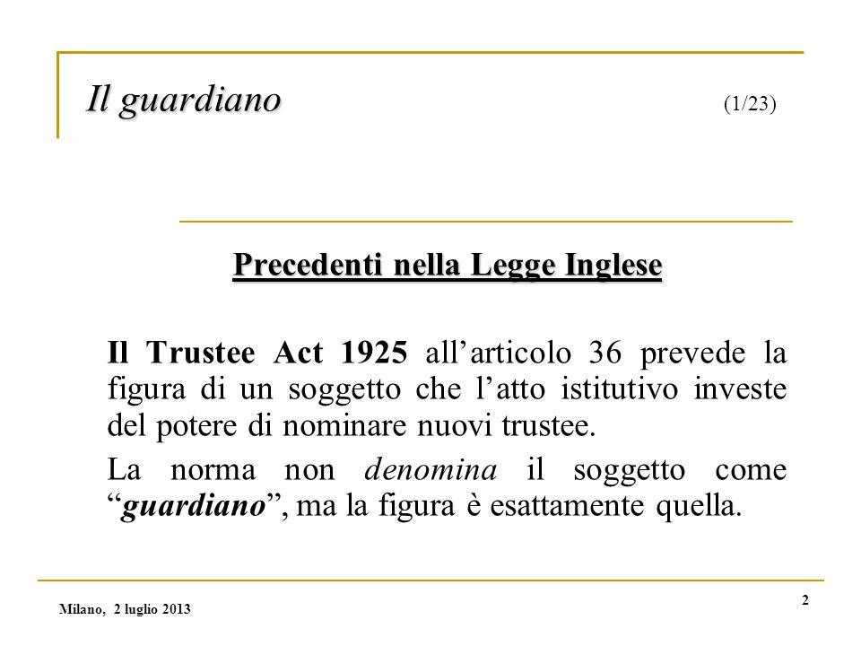 2 Il guardiano Il guardiano (1/23) Precedenti nella Legge Inglese Il Trustee Act 1925 all'articolo 36 prevede la figura di un soggetto che l'atto istitutivo investe del potere di nominare nuovi trustee.