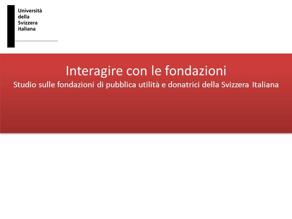 Interagire con le fondazioni Studio sulle fondazioni di pubblica utilità e donatrici della Svizzera Italiana