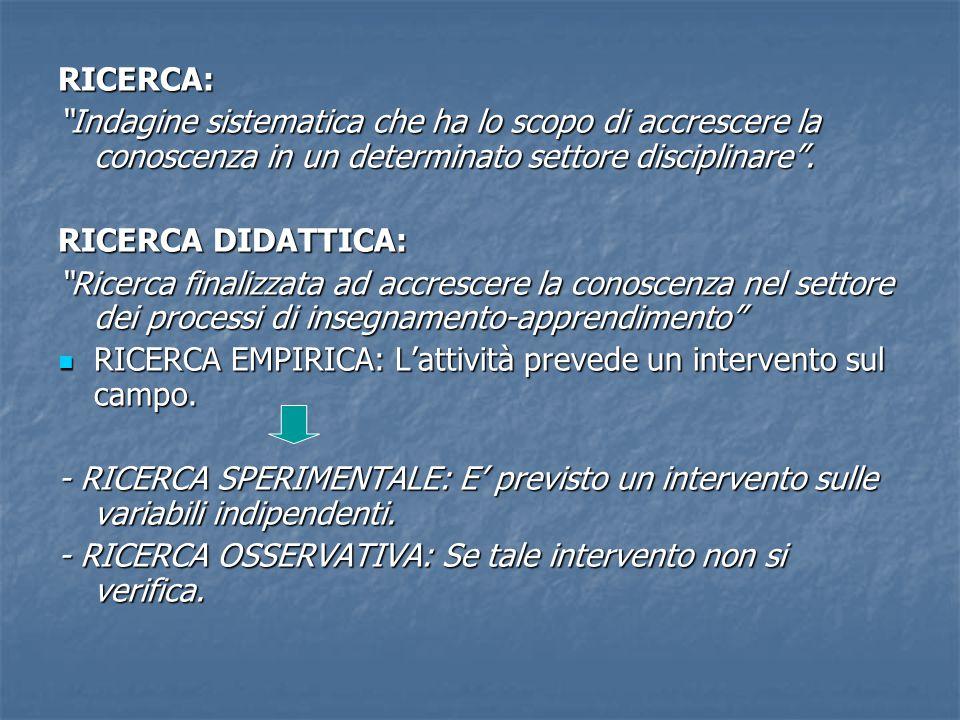 RICERCA: Indagine sistematica che ha lo scopo di accrescere la conoscenza in un determinato settore disciplinare .