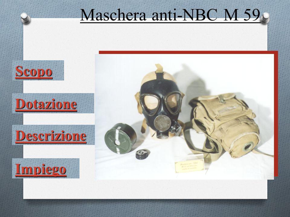 Impiego Scopo Dotazione Descrizione Maschera anti-NBC M 59