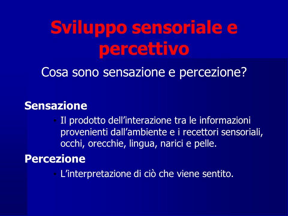 Sviluppo sensoriale e percettivo Cosa sono sensazione e percezione.