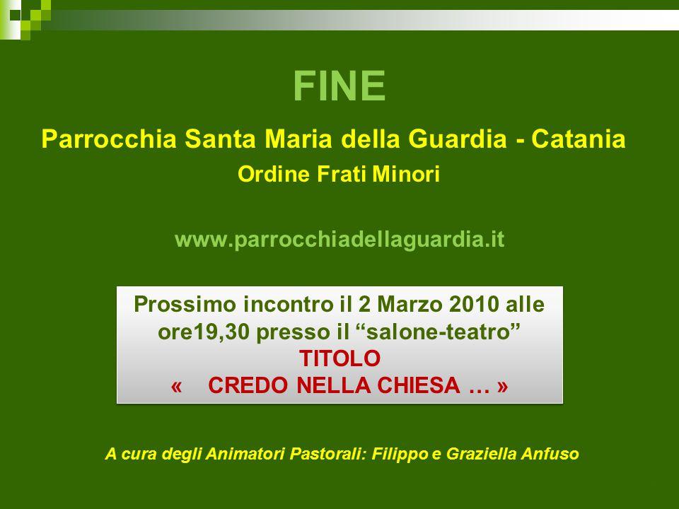 FINE Parrocchia Santa Maria della Guardia - Catania Ordine Frati Minori www.parrocchiadellaguardia.it A cura degli Animatori Pastorali: Filippo e Graziella Anfuso.