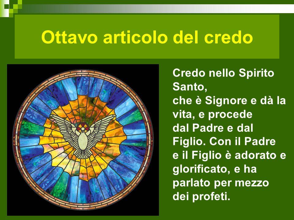 Ottavo articolo del credo Credo nello Spirito Santo, che è Signore e dà la vita, e procede dal Padre e dal Figlio.