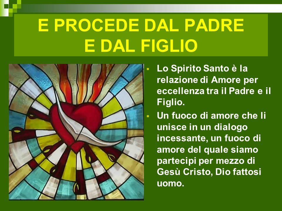 E PROCEDE DAL PADRE E DAL FIGLIO In Dio l'amore è talmente grande da essere personificato in una persona vivente, lo Spirito Santo.