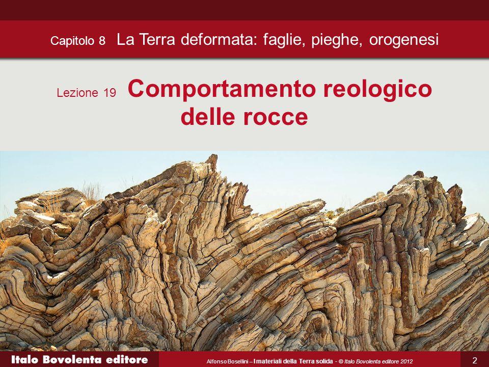 Alfonso Bosellini – I materiali della Terra solida - © Italo Bovolenta editore 2012 Capitolo 8 La Terra deformata: faglie, pieghe, orogenesi Lezione 1