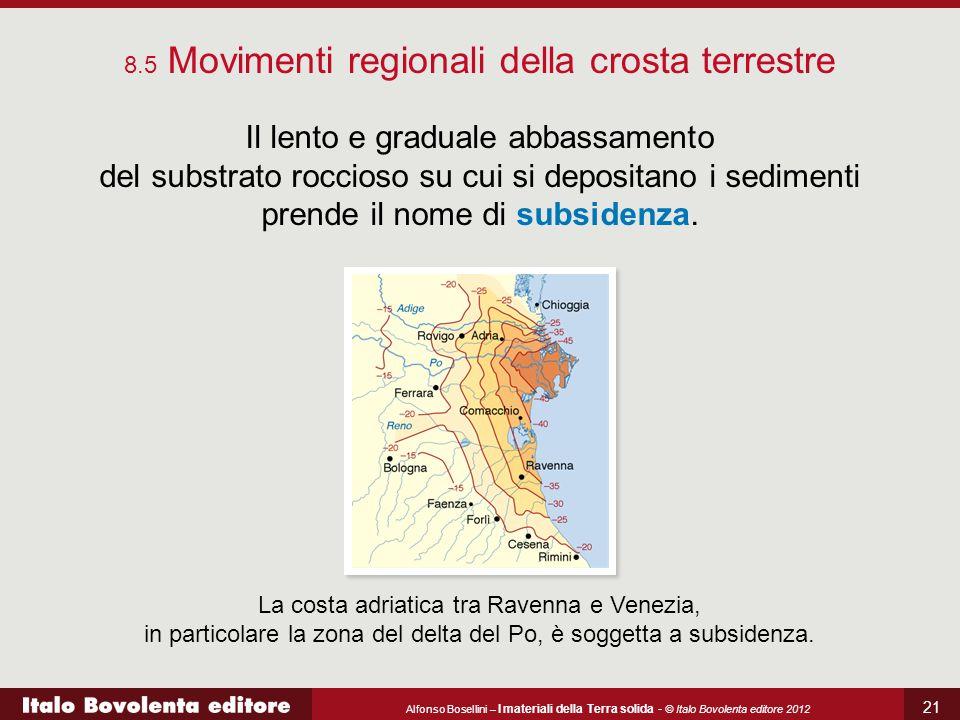 Alfonso Bosellini – I materiali della Terra solida - © Italo Bovolenta editore 2012 21 8.5 Movimenti regionali della crosta terrestre Il lento e gradu