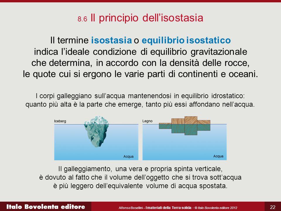 Alfonso Bosellini – I materiali della Terra solida - © Italo Bovolenta editore 2012 22 8.6 Il principio dell'isostasia Il termine isostasia o equilibr