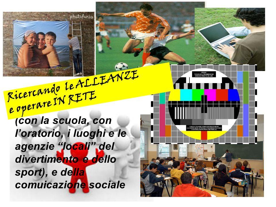 (con la scuola, con l'oratorio, i luoghi e le agenzie locali del divertimento e dello sport), e della comuicazione sociale Ricercando le ALLEANZE e operare IN RETE