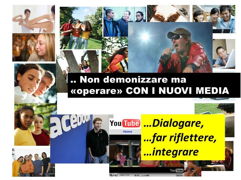 …Dialogare, …far riflettere, …integrare.. Non demonizzare ma «operare» CON I NUOVI MEDIA