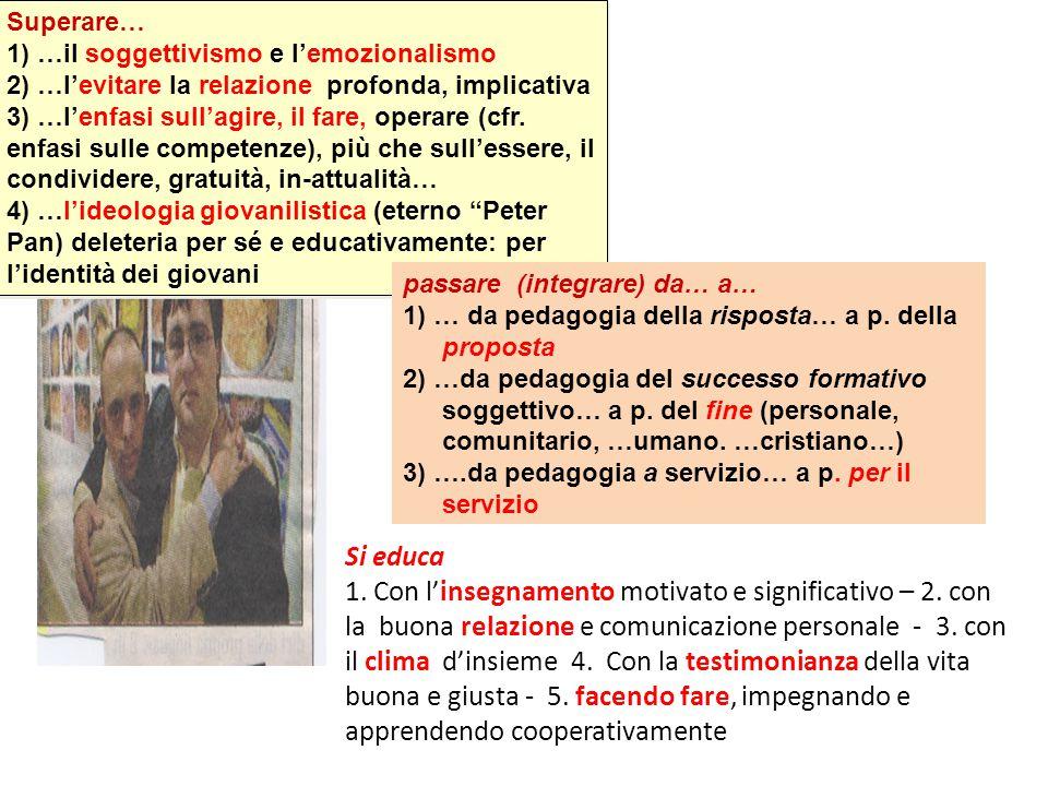 Superare… 1) …il soggettivismo e l'emozionalismo 2) …l'evitare la relazione profonda, implicativa 3) …l'enfasi sull'agire, il fare, operare (cfr.