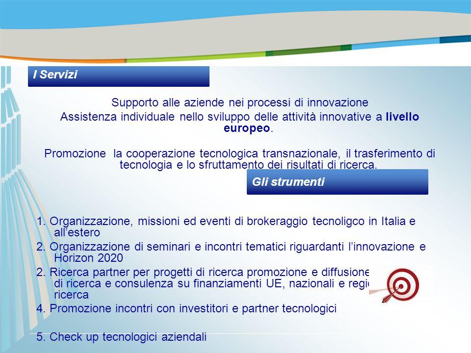 Supporto alle aziende nei processi di innovazione Assistenza individuale nello sviluppo delle attività innovative a livello europeo. Promozione la coo