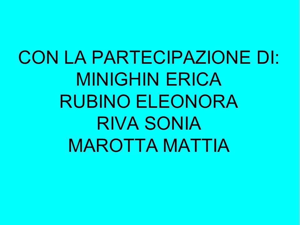 CON LA PARTECIPAZIONE DI: MINIGHIN ERICA RUBINO ELEONORA RIVA SONIA MAROTTA MATTIA