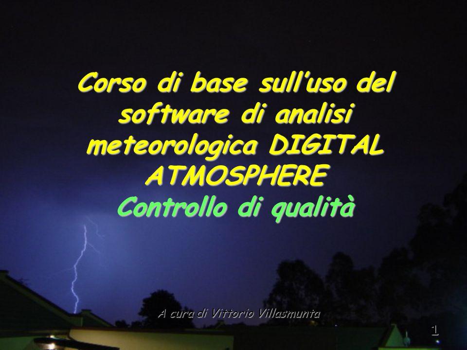 1 A cura di Vittorio Villasmunta Corso di base sull'uso del software di analisi meteorologica DIGITAL ATMOSPHERE Controllo di qualità