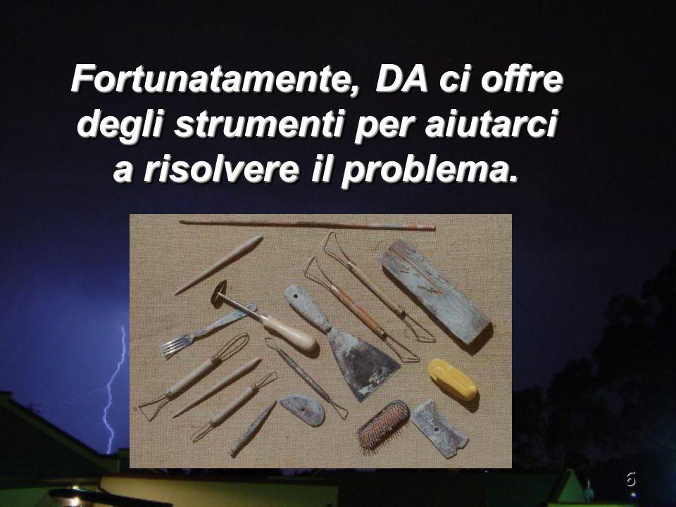 6 Fortunatamente, DA ci offre degli strumenti per aiutarci a risolvere il problema.