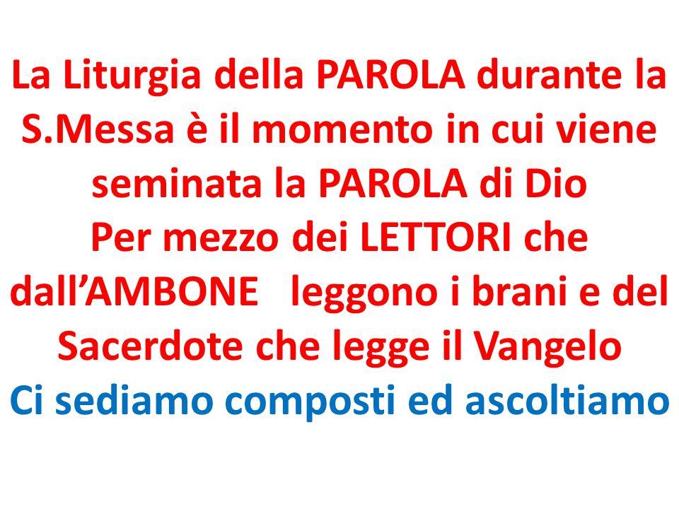 La Liturgia della PAROLA durante la S.Messa è il momento in cui viene seminata la PAROLA di Dio Per mezzo dei LETTORI che dall'AMBONE leggono i brani