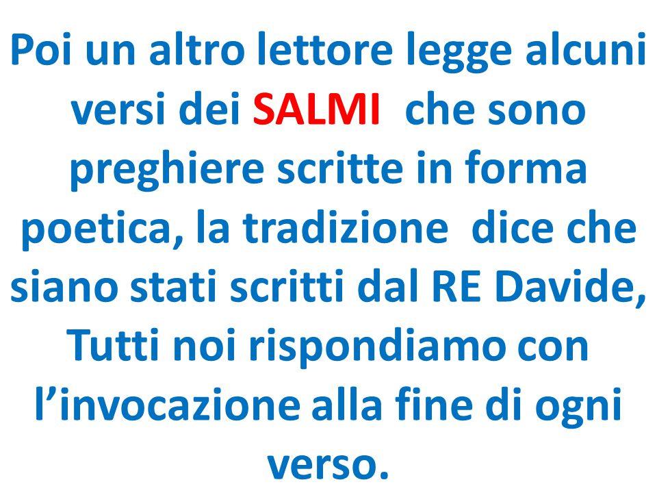 Poi un altro lettore legge alcuni versi dei SALMI che sono preghiere scritte in forma poetica, la tradizione dice che siano stati scritti dal RE David