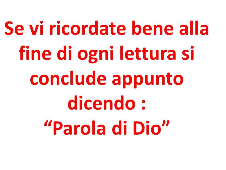 """Se vi ricordate bene alla fine di ogni lettura si conclude appunto dicendo : """"Parola di Dio"""""""