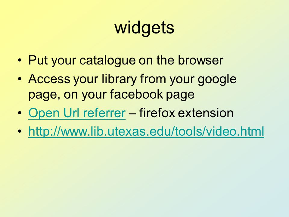 widgets Put your catalogue on the browser Access your library from your google page, on your facebook page Open Url referrer – firefox extensionOpen U