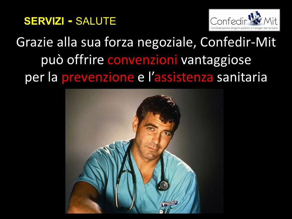 SERVIZI - SALUTE Grazie alla sua forza negoziale, Confedir-Mit può offrire convenzioni vantaggiose per la prevenzione e l'assistenza sanitaria