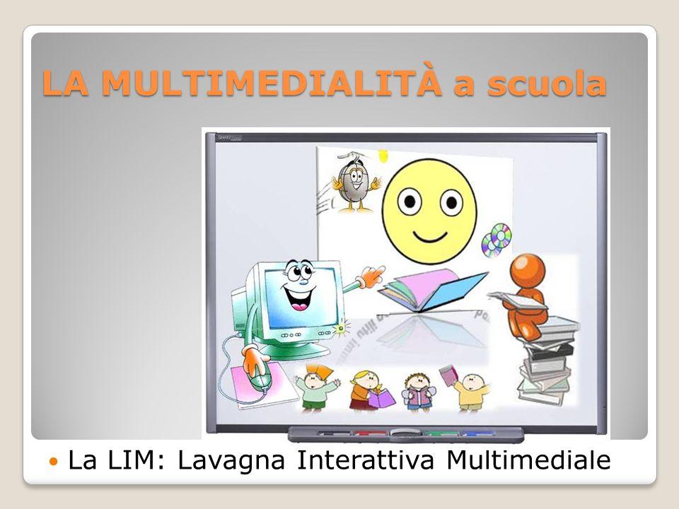 LA MULTIMEDIALITÀ a scuola La LIM: Lavagna Interattiva Multimediale
