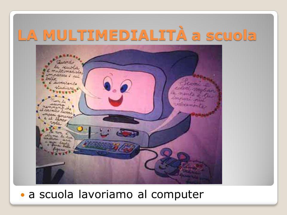 LA MULTIMEDIALITÀ a scuola a scuola lavoriamo al computer
