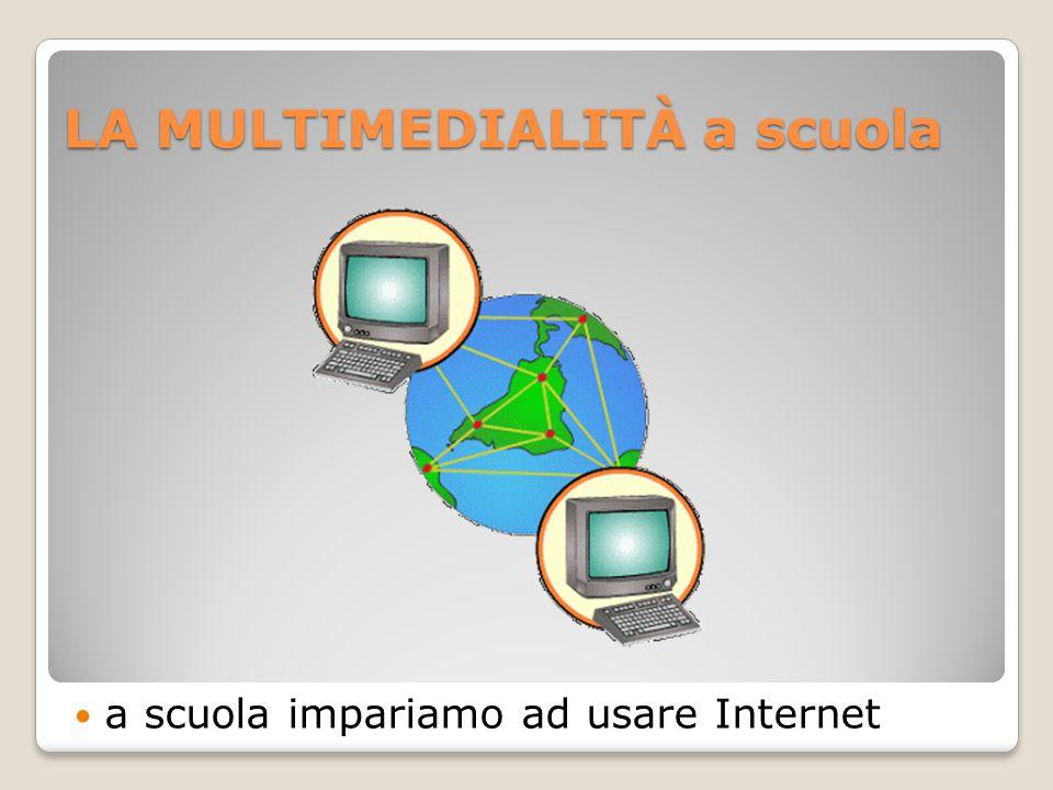 LA MULTIMEDIALITÀ a scuola a scuola impariamo ad usare Internet