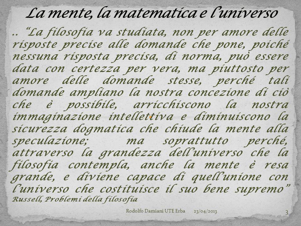 """.. """"La filosofia va studiata, non per amore delle risposte precise alle domande che pone, poiché nessuna risposta precisa, di norma, può essere data c"""