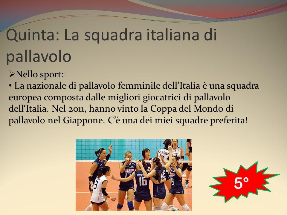 Quinta: La squadra italiana di pallavolo  Nello sport: La nazionale di pallavolo femminile dell'Italia è una squadra europea composta dalle migliori