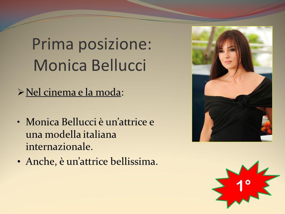 Prima posizione: Monica Bellucci  Nel cinema e la moda: Monica Bellucci è un'attrice e una modella italiana internazionale. Anche, è un'attrice belli